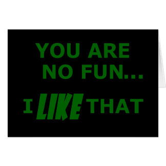 You Are No Fun... Card