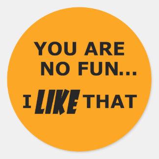 You Are No Fun... Classic Round Sticker