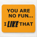 You Are No Fun... Mouse Pad