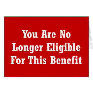 You Are No Longer Eligible For This Benefit Card