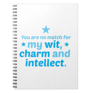 You are no match for wit charm and intellect funny notebook