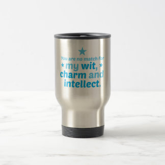 You are no match for wit charm and intellect funny travel mug