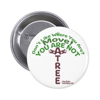 You Are Not A Tree! - Jim Rohn 2 Inch Round Button
