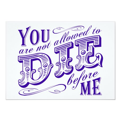 """you are not allowed to die before me 5"""" x 7"""" invitation card"""