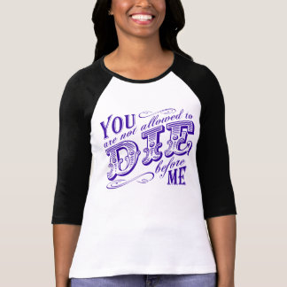 you are not allowed to die before me T-Shirt