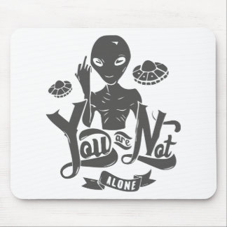 You Are Not Alone Alien Mouse Pad