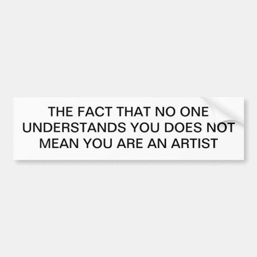 YOU ARE NOT AN ARTIST CAR BUMPER STICKER