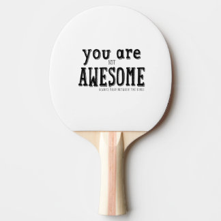 You are not Awesome Funny Wordart Ping Pong Paddle