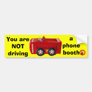 You are NOT driving, a phone booth Bumper Sticker