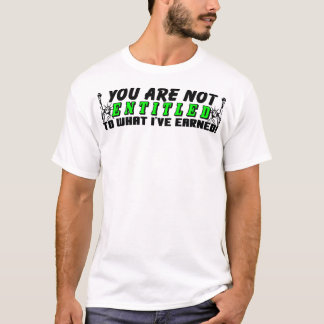 You Are Not Entitled! T-Shirt