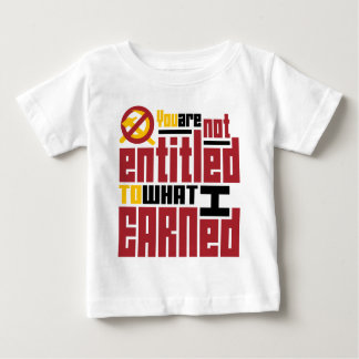 You Are Not Entitled to What I Earned Baby T-Shirt