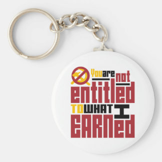 You Are Not Entitled to What I Earned Basic Round Button Keychain