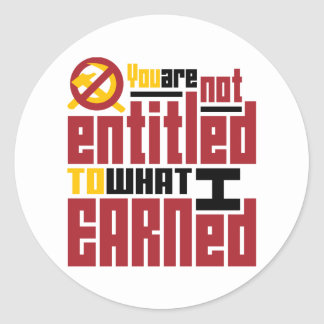 You Are Not Entitled to What I Earned Classic Round Sticker