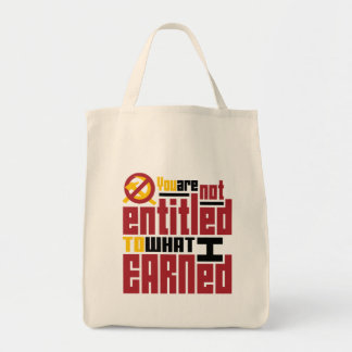 You Are Not Entitled to What I Earned Tote Bag