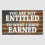 You are not Entitled to what I have Earned Rectangular Sticker