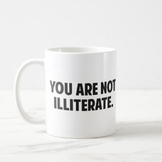 You are Not Illiterate Classic White Coffee Mug