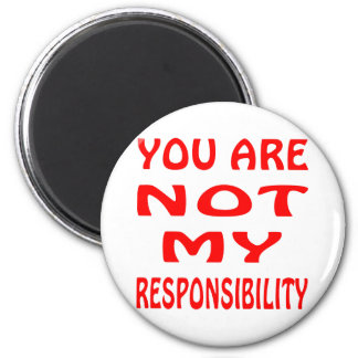 You Are Not My Responsibility 2 Inch Round Magnet