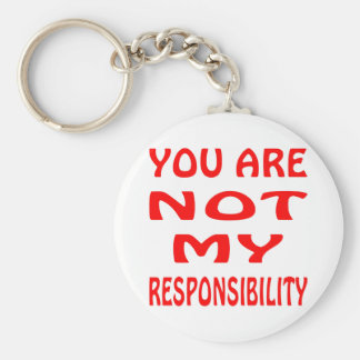 You Are Not My Responsibility Keychain