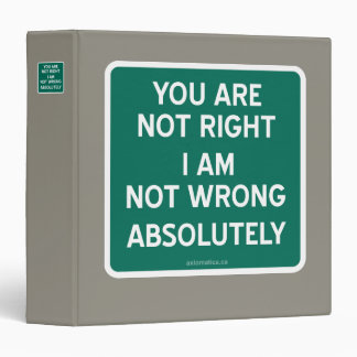 YOU ARE NOT RIGHT | I AM NOT WRONG | ABSOLUTELY 3 RING BINDER