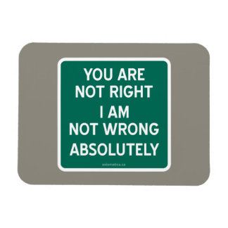 YOU ARE NOT RIGHT | I AM NOT WRONG | ABSOLUTELY MAGNET