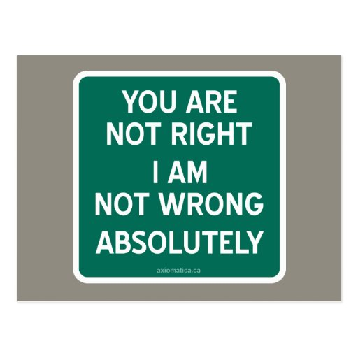 YOU ARE NOT RIGHT | I AM NOT WRONG | ABSOLUTELY POSTCARD ... I Am Right You Are Wrong
