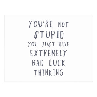 You are not stupid, you just have extremely bad lu postcard