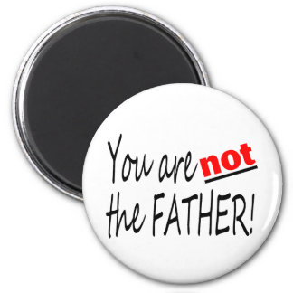 You Are Not The Father 2 Inch Round Magnet
