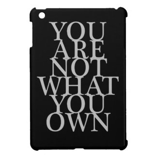 You Are Not What You Own Case For The iPad Mini