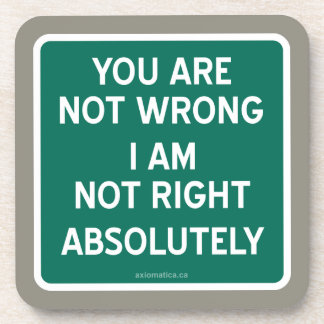 YOU ARE NOT WRONG | I AM NOT RIGHT | ABSOLUTELY BEVERAGE COASTER