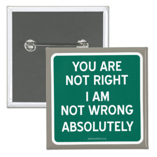 Absolute Buttons & Pins | Zazzle I Am Right You Are Wrong