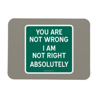 YOU ARE NOT WRONG | I AM NOT RIGHT | ABSOLUTELY MAGNET