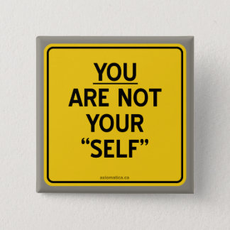 """YOU ARE NOT YOUR """"SELF"""" PINBACK BUTTON"""