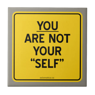 """YOU ARE NOT YOUR """"SELF"""" TILE"""