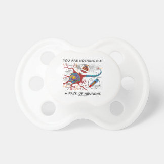 You Are Nothing But A Pack Of Neurons (Synapse) Pacifier