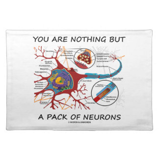 You Are Nothing But A Pack Of Neurons (Synapse) Placemat