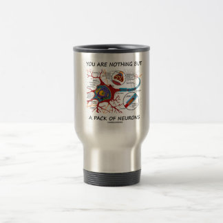 You Are Nothing But A Pack Of Neurons (Synapse) Travel Mug