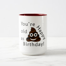 You are old as...Happy Birthday | funny poop emoji Two-Tone Coffee Mug