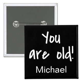 You Are Old Birthday Black Gag Name Badge Pinback Button