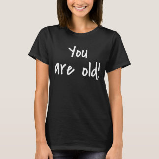 You Are Old Words Saying Black Tee