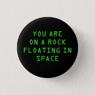 """YOU ARE ON A ROCK FLOATING IN SPACE"" 1.25-inch Button"