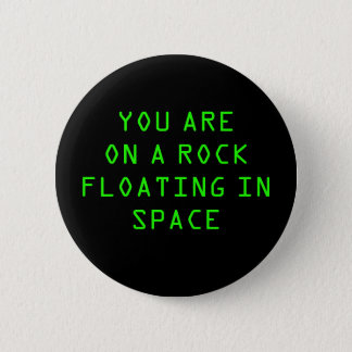 """""""YOU ARE ON A ROCK FLOATING IN SPACE"""" 2.25-inch Button"""
