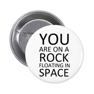 You are on a rock floating in space pinback buttons