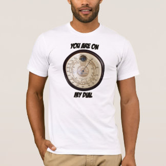 You Are On My Dial - T-Shirt