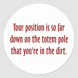 You are on the bottom of the totem pole (2) classic round sticker