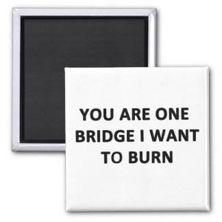 You Are One Bridge I Want to Burn 2 Inch Square Magnet