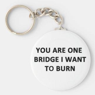 You Are One Bridge I Want to Burn Keychain
