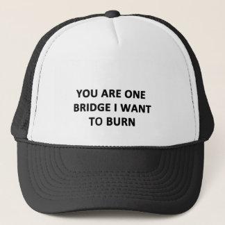 You Are One Bridge I Want to Burn Trucker Hat