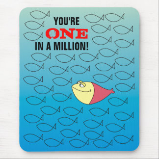 You are ONE in a Million! Funny Fishes Mousepads