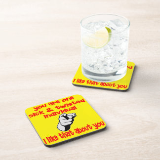 You Are One Sick & Twisted Individual I Like That Beverage Coaster
