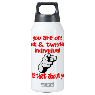 You Are One Sick & Twisted Individual I Like That 10 Oz Insulated SIGG Thermos Water Bottle